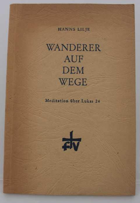 Religion - Lilje, Hanns   : Wanderer auf dem Weger : eine biblische Meditation über Lukas 24 : erste Auflage :