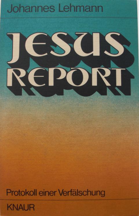 Lehmann, Johannes   : Jesus-Report : Protokoll einer Verfälschung Knaur-Taschenbücher ; 301 Vollst. Taschenbuchausgabe