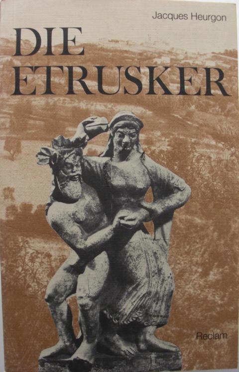 Die Etrusker : Aus d. Französichen übersetzt von Irmgard Rauthe-Welsch : 2., erw. Auflage :