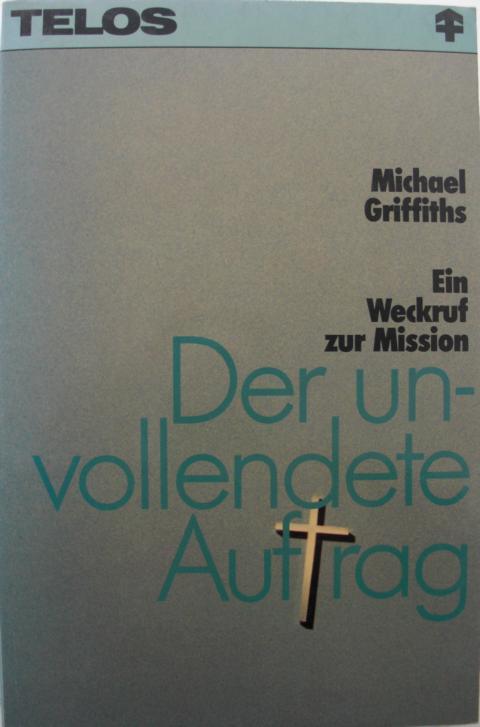 Der unvollendete Auftrag : Ein Weckruf zur Mission : Telos Paperback Nr. 1232 : erste Auflage :