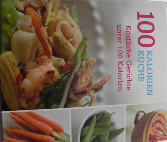 100 Kalorien Küche Köstliche Gerichte unter 100 Kalorien Keine Angaben zur Auflage - Ohne, Autorenangabe