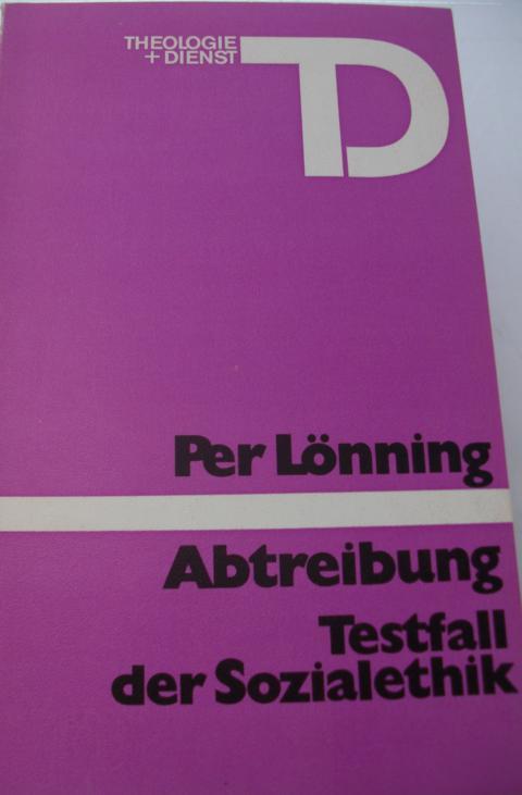 Abtreibung - Lönning, Per   : Abtreibung, Testfall der Soziallethik Keine Angaben zur Auflage