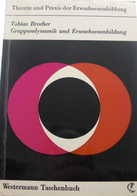 Gruppendynamik und Erwachsennenbildung Theorie und Praxis der Erwachsenenbildung Keine Angaben zur Auflage