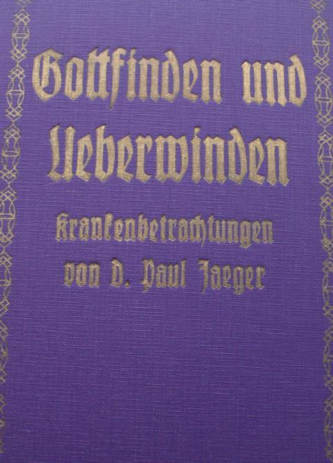 Theologie - Jaeger, Paul D.   : Gott finden und überwinden Krankenbetrachtungen dritte Auflage