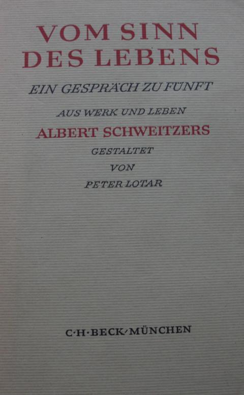 Theologie - Lotar, Peter   : Vom Sinn des Lebens Ein Gespräch zu fünft. Aus Werk und Leben Keine Angaben zur Auflage