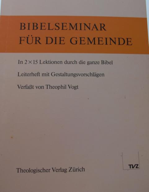 Bibelsemiar für die Gemeinde In 2X15 lektionen durch die ganze Bibel. leiterheft mit Gestaltungsvorschläge 6. Auflage