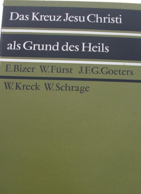 Theologie - Fürst, Walter, J.F. Gerhard Goeters Ernst Bizer u. a.   : Das Kreut Jesu Christi als Grund des Heils erste Auflage