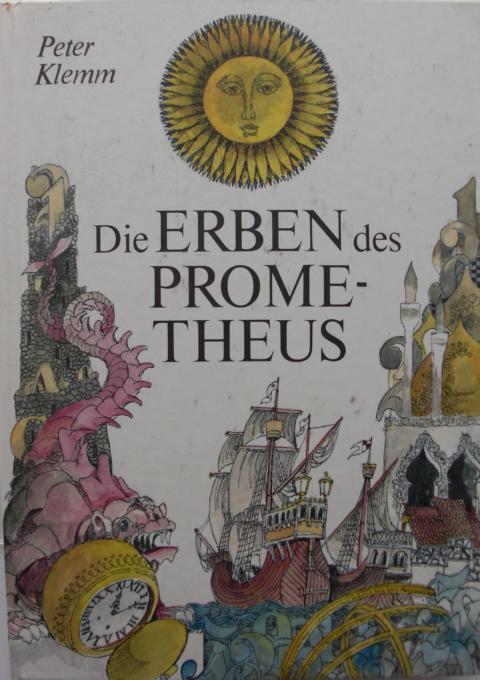 Die Erben des Prometheus mit Illustrationen von Horst Bartsch : für Leser von 13 Jahren an : erste Auflage :