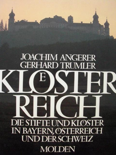 Kloesterreich : d. Stifte u. Klöster in Bayern, Österreich u.d. Schweiz. Joachim Angerer. Mit 146 Farbabb. von Gerhard Trumler. Hrsg. von Hans Schaumberger 1. Auflage :