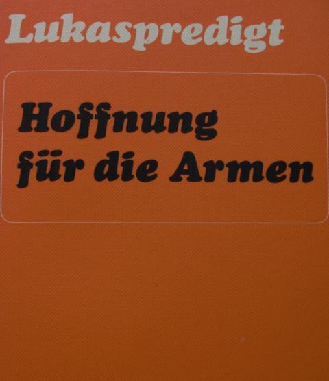 Lukaspredigt - Hoffnung für die Armen : 16 Predigten in der Stiftskirche Tübingen. 1. Auflage : - Evang. Studentengemeinde Tübingen [Hrsg.]