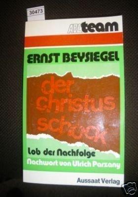 Der Christusschock : Lob der Nachfolge Nachwort von Ulrich Parzany.