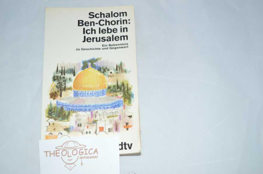 Ich lebe in Jerusalem. Ein Bekenntnis zu Geschichte und Gegenwart. Schalom Ben-Chorin / dtv ; 10938 Ungekürzte Ausgabe