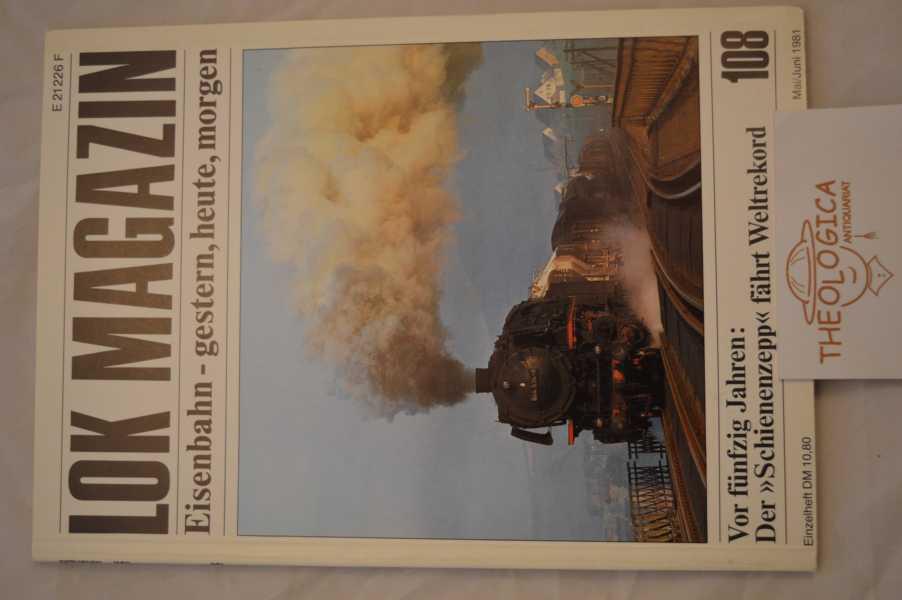 """Lok Magazin. Eisenbahn gestern, heute, morgen Nr. 108/1981. 21. Jahrgang. Vor fünfzig Jahren: Der """"Schienenzepp"""" fährt Weltrekord, Farbbeilage: 2"""