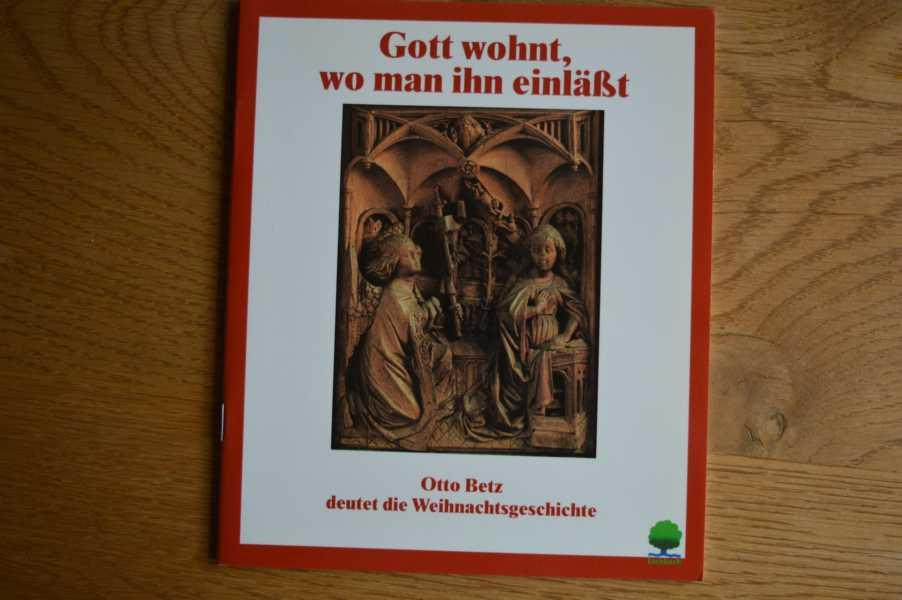 Gott wohnt, wo man ihn einlässt : Otto Betz deutet die Weihnachtsgeschichte nach Bildern aus dem Konstanzer Münster. Eschbacher Geschenkhefte