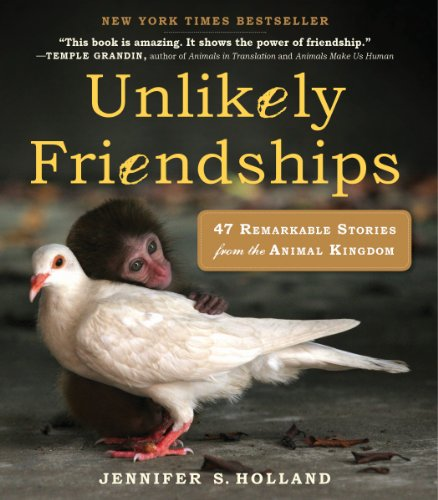 Unlikely Friendships: 47 Remarkable Stories from the Animal Kingdom (English Edition)