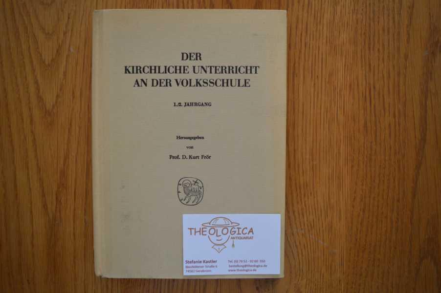 Frör, Prof. D. Kurt   : Der kirchliche Unterricht an der Volksschule, 1./2. Jahrgang Herausgegeben von Prof. D. Kurt Frör 3. Auflage