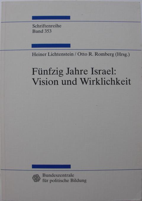 Fünfzig Jahre Israel : Vision und Wirklichkeit : Bundeszentrale für politische Bildung : Schriftenreihe Band 353 : erste Auflage : - Lichtenstein, Heiner und Otto R. Romberg
