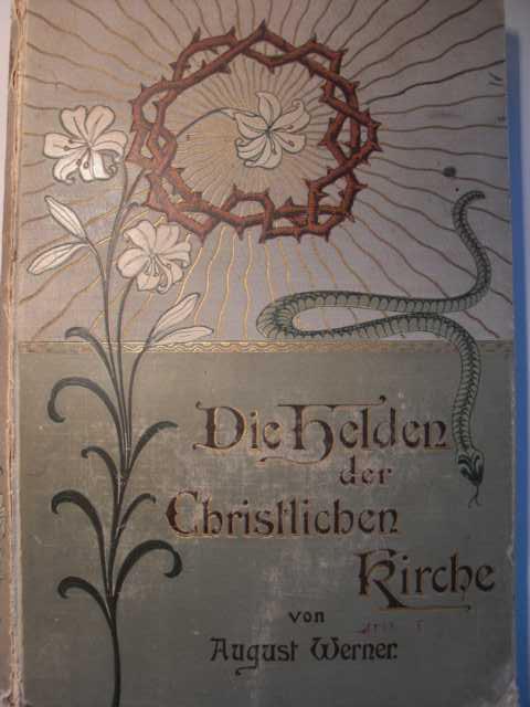 Die Helden der christlichen Kirche : Kreuz und Krone von August Werner : keine Angaben zur Auflage :