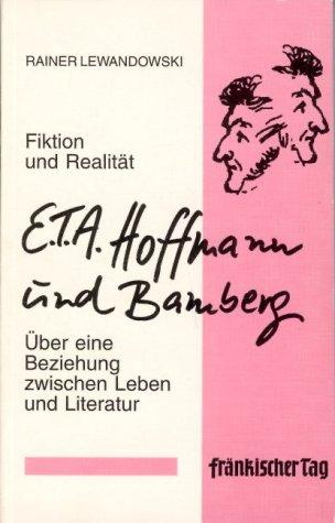 E. T. A. Hoffmann und Bamberg. Fiktion und Realität. Über eine Beziehung zwischen Leben und Literatur. Erstausgabe, 1. Auflage. - Lewandowski, Rainer