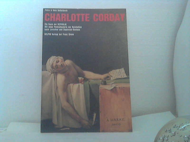 Charlotte Corday. Ein Buch der Republik. Mit einer Portraitgalerie der Revolution nach Levacher und Duplessis-Bertaux. (Delphi; 1032), - Nettelbeck, Petra & Uwe;