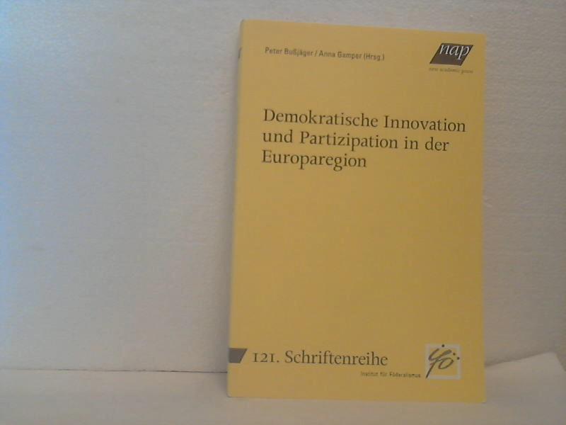 Demokratische Innovation und Partizipation in der Europaregion. herausgegeben von Peter Bußjäger/Anna Gamper.  (=Schriftenreihe Institut für Föderalismus, 121).