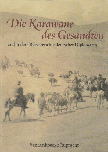 Die Karawane des Gesandten und andere Reiseberichte deutscher Diplomaten.