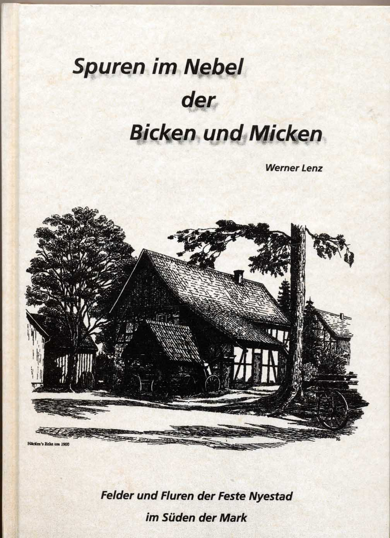 Spuren im Nebel der Bicken und Micken. (Unsere Heimat im Hochbergischen Grenzland) - Felder und Fluren der Feste Nyestad im Süden der Mark. 1. Aufl.