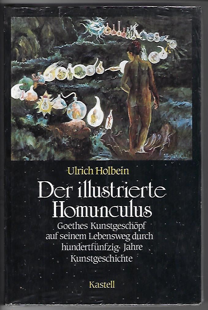 Der illustrierte Homunculus - Goethes Kunstgeschöpf auf seinem Lebensweg durch hundertfünfzig Jahre Kunstgeschichte