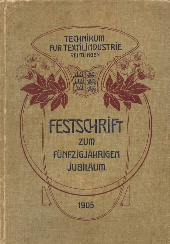 Festschrift zum Fünfzigjährigen Jubiläum des Technikums für Textilindustrie in Reutlingen