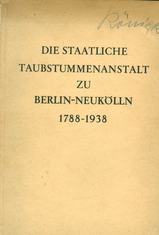 Die staatliche Taubstummenanstalt zu Berlin-Neuköln 1788 - 1938
