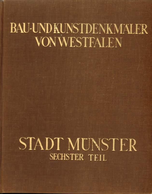 Geisberg, Max: Bau- und Kunstdenkmäler von Westfalen - Die Stadt Münster . Sechster Teil