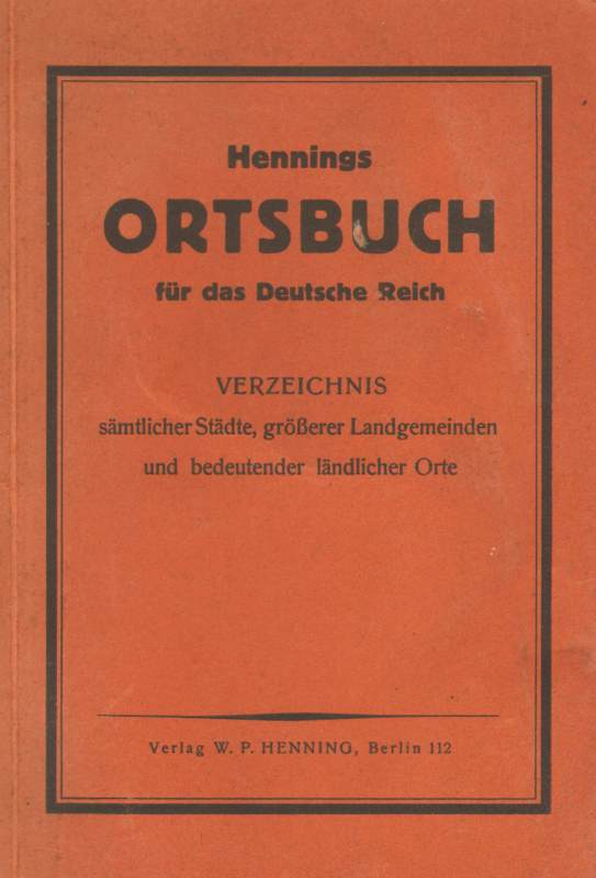 Hennings Ortsbuch für das Deutsche Reich . Verzeichnis sämtlicher Städte, Größere Landgemeinden und bedeutender ländlicher Orte.