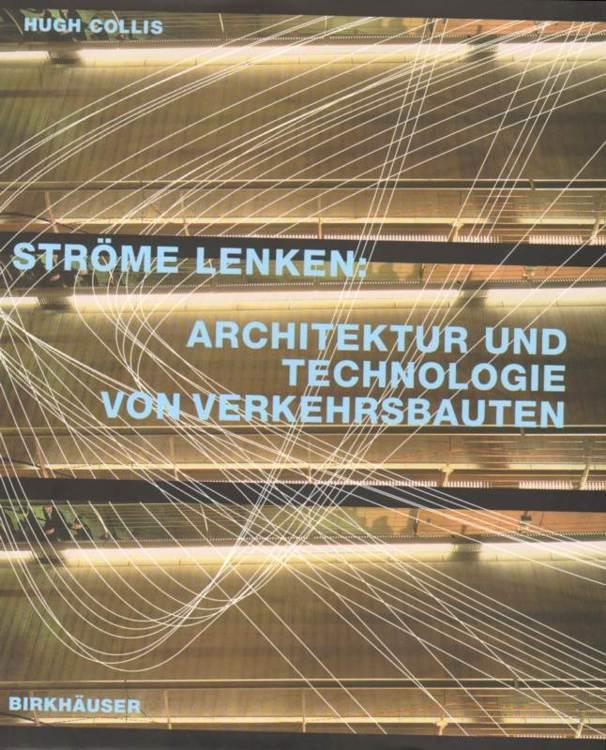 Collis, Hugh: Ströme lenken . Architektur und Technologie von Verkehrsbauten