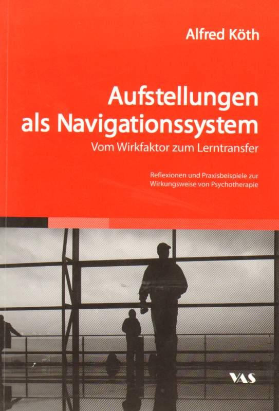 Köth, Alfred: Aufstellungen als Navigationssystem . Vom Wirkfaktor zum Lerntransfer
