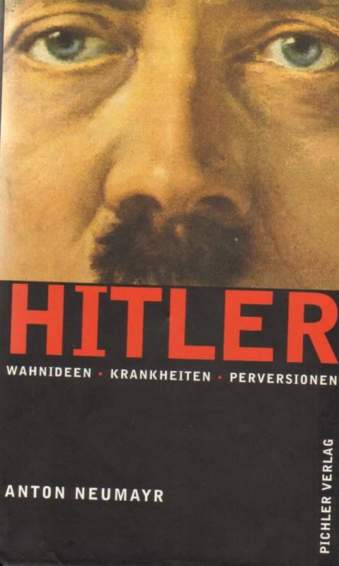 Hitler - Wahnideen . Krankheiten . Perversionen