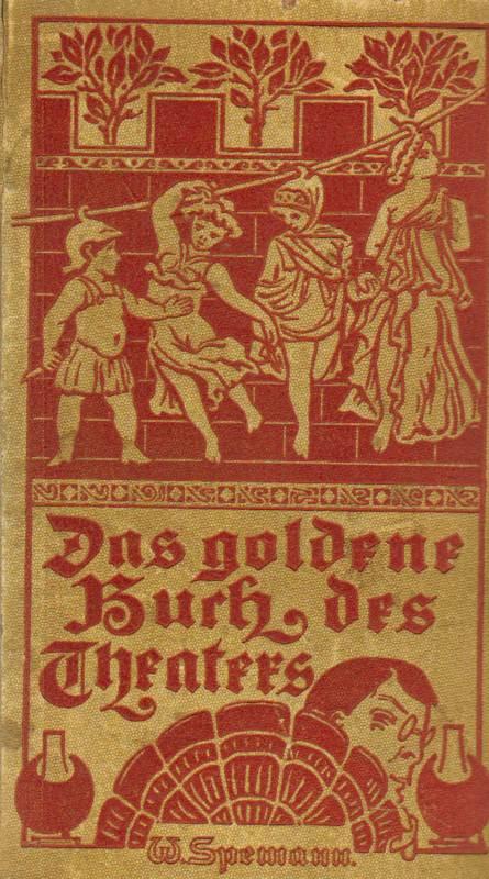 Spemanns goldenes Buch des Theaters. Ein Hauskunde für Jedermann Durchgesehene und ergänzte neue Ausgabe