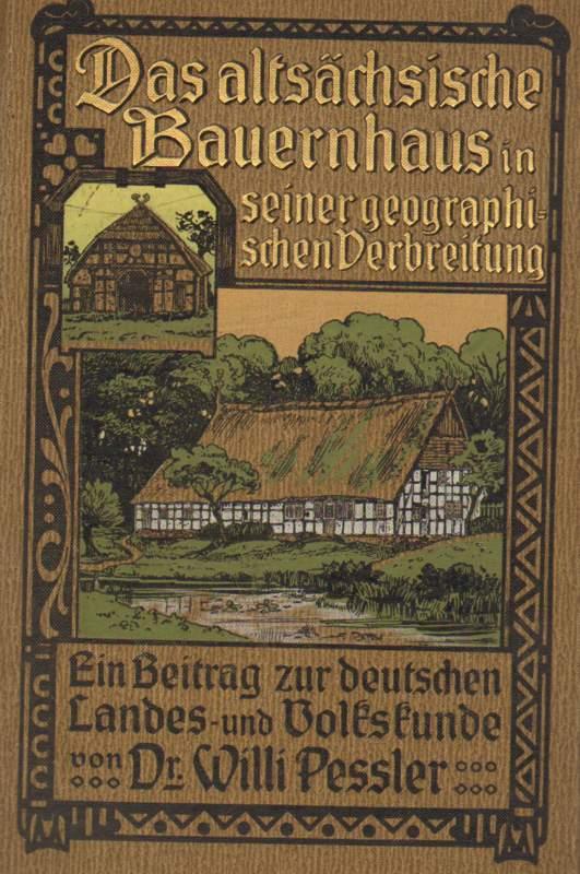 Pessler, Willi und Dr.: Das altsächsische Bauernhaus in seiner geographischen Verbreitung.