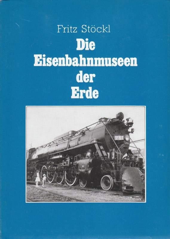 Stöckl, Fritz: Die Eisenbahnmuseen der Erde.