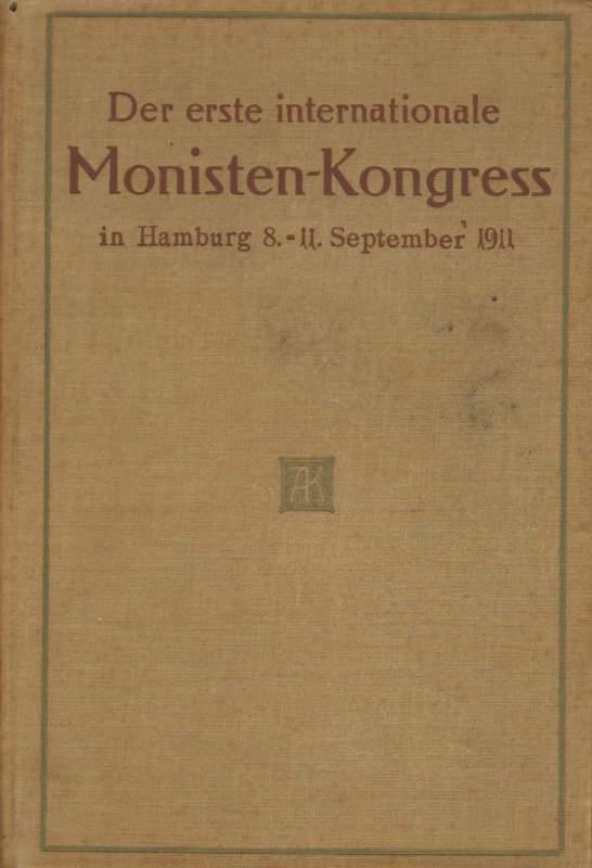 Der erste internationale Monisten-Kongreß in Hamburg vom 8.-11. September 1911.