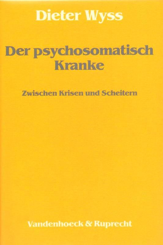 Wyss, Dieter: Der psychosomatisch Kranke.