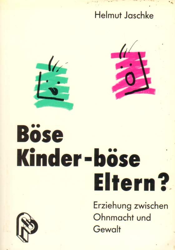 Jaschke, Helmut: Böse Kinder - böse Eltern?