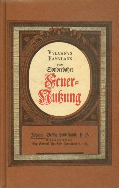 Vulcanus Famulans Oder Sonderbahre Feuer-Nutzung.