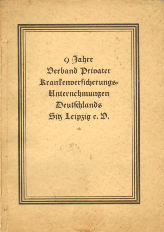Trichmann, Dr. Max: 9 Jahre Verband Privater Krankenversicherungs-Unternehmungen Deutschlands.