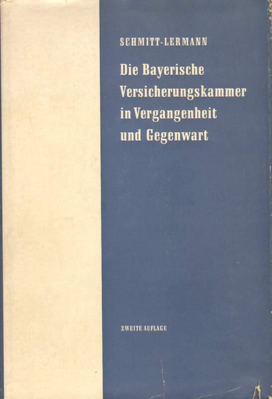 Schmitt-Lermann: Die Bayerische Versicherungskammer in Vergangenheit und Gegenwart. Zweite Auflage