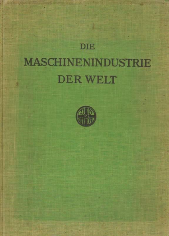Denkschrift  über die Maschinenindustrie der Welt bestimmt für das Komitee B des vorbereitenden Ausschusses der internationalen Wirtschaftskonferenz des Völkerbundes. Berlin-Charlottenburg, Oktober 1926