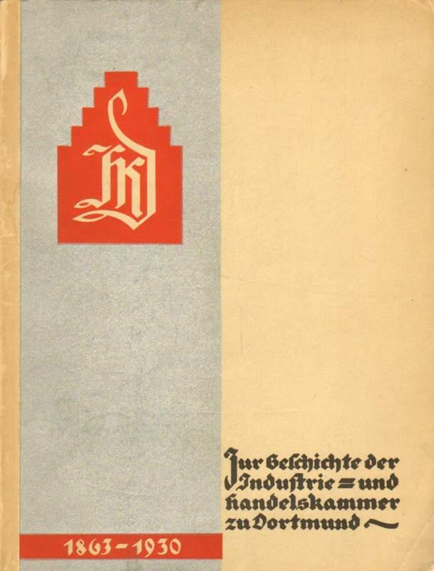 Zur Geschichte der Dortmunder Industrie- und Handelskammer 1863 - 1930.