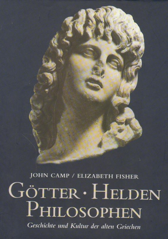 Götter .  Helden . Philosophen - Geschichte und Kultur der alten Griechen Lizenzausgabe