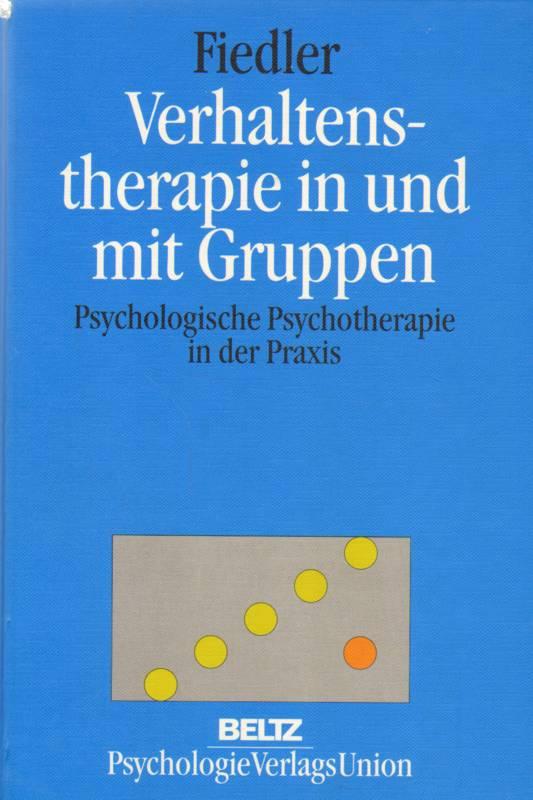 Verhaltenstherapie in und mit Gruppen . Psychologische Psychotheapie in der Praxis