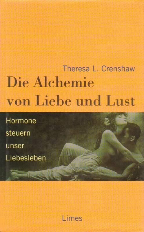 Die Alchemie von Liebe und Lust. Hormone steuern unser Liebesleben.