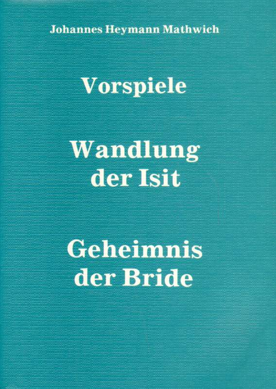 Vorspiele. Wandlung der Isit. Geheimnis der Bride.